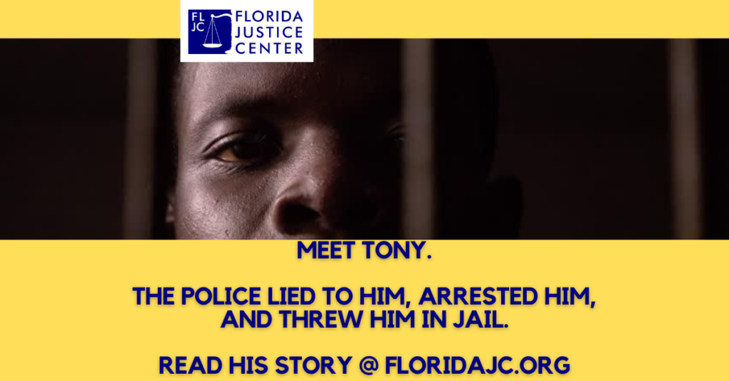 Florida Justice Center - Meet Tony. The Police Lied to Him, Arrested Him, and Threw Him In Jail.