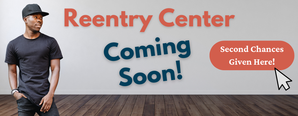 Reentry Center Coming Soon - Second Chances Given Here