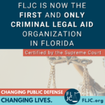 Florida Supreme Court Approves the Florida Justice Center as the First Criminal Legal Aid Organization in the State
